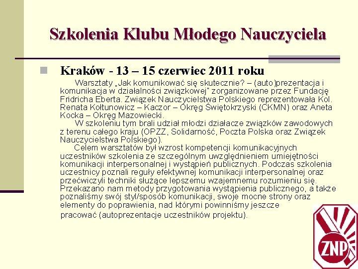 Szkolenia Klubu Młodego Nauczyciela n Kraków - 13 – 15 czerwiec 2011 roku Warsztaty