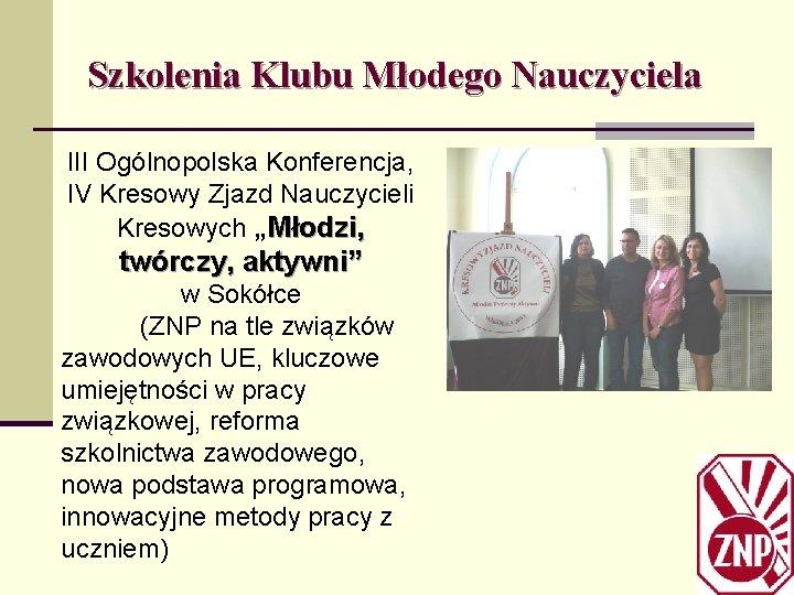 """Szkolenia Klubu Młodego Nauczyciela III Ogólnopolska Konferencja, IV Kresowy Zjazd Nauczycieli Kresowych """"Młodzi, twórczy,"""