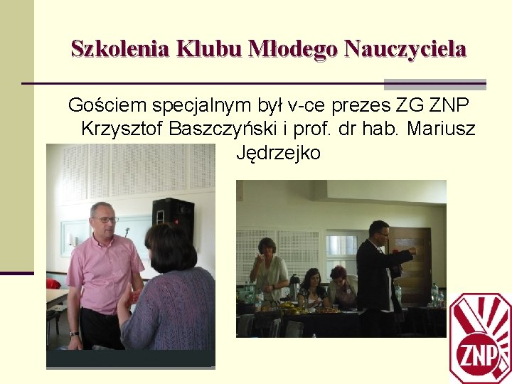 Szkolenia Klubu Młodego Nauczyciela Gościem specjalnym był v-ce prezes ZG ZNP Krzysztof Baszczyński i