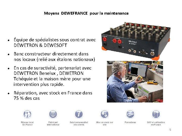 Moyens DEWEFRANCE pour la maintenance Équipe de spécialistes sous contrat avec DEWETRON & DEWESOFT