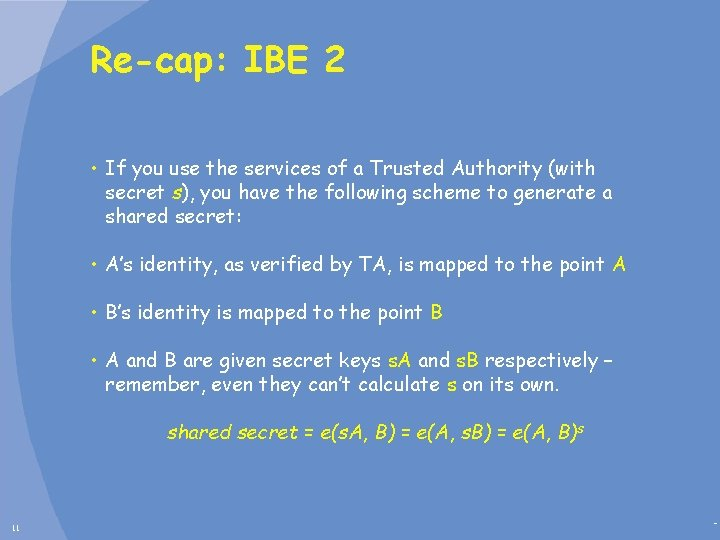 Re-cap: IBE 2 • If you use the services of a Trusted Authority (with