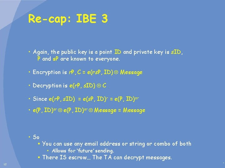 Re-cap: IBE 3 • Again, the public key is a point ID and private