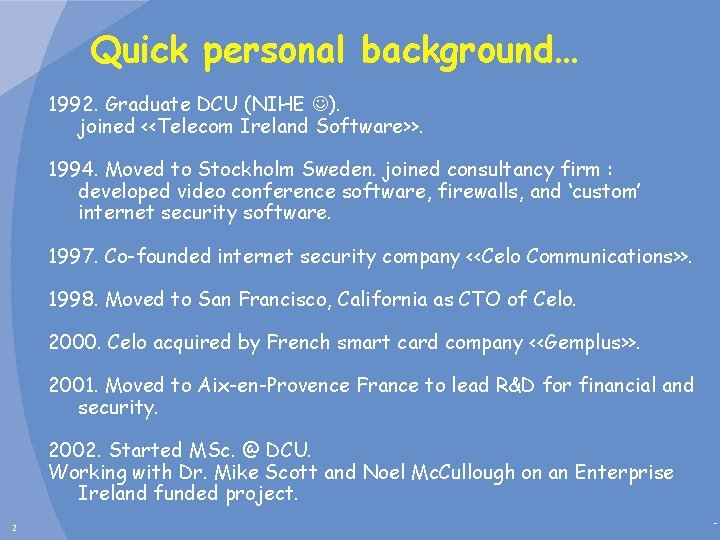 Quick personal background… 1992. Graduate DCU (NIHE ). joined <<Telecom Ireland Software>>. 1994. Moved