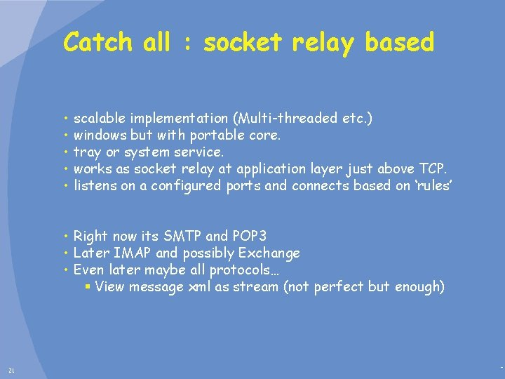 Catch all : socket relay based • • • scalable implementation (Multi-threaded etc. )