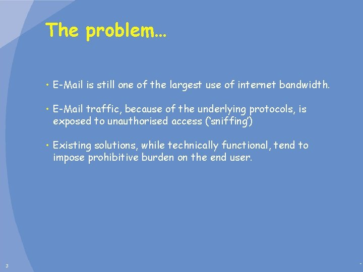 The problem… • E-Mail is still one of the largest use of internet bandwidth.