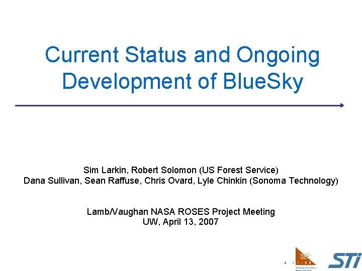 Current Status and Ongoing Development of Blue. Sky Sim Larkin, Robert Solomon (US Forest