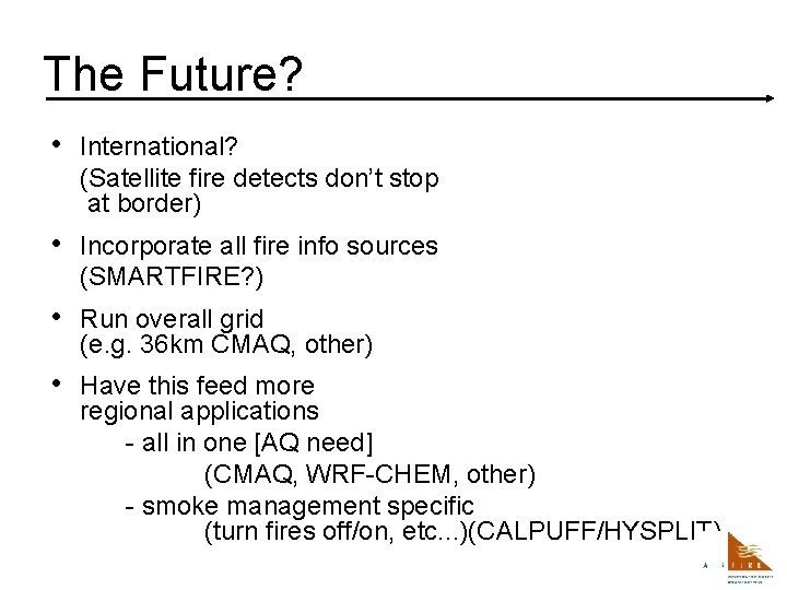 The Future? • International? (Satellite fire detects don't stop at border) • Incorporate all