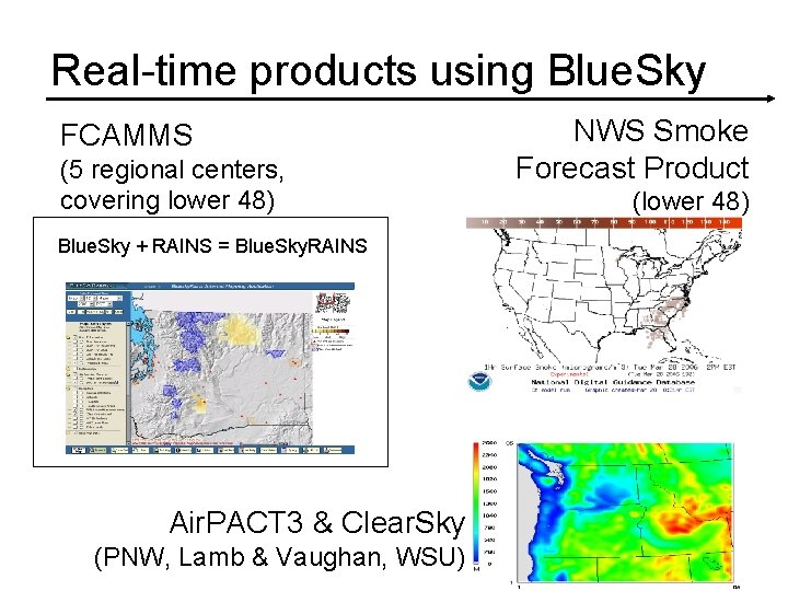 Real-time products using Blue. Sky FCAMMS (5 regional centers, covering lower 48) Blue. Sky