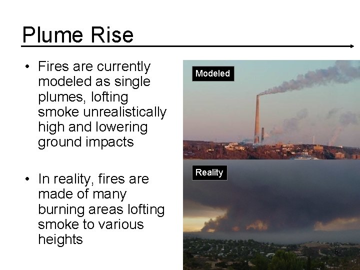 Plume Rise • Fires are currently modeled as single plumes, lofting smoke unrealistically high