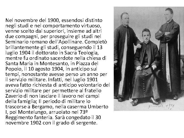 Nel novembre del 1900, essendosi distinto negli studi e nel comportamento virtuoso, venne scelto