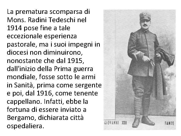 La prematura scomparsa di Mons. Radini Tedeschi nel 1914 pose fine a tale eccezionale