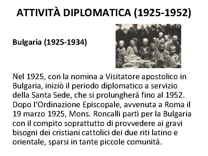ATTIVITÀ DIPLOMATICA (1925 -1952) Bulgaria (1925 -1934) Nel 1925, con la nomina a Visitatore