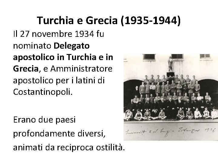 Turchia e Grecia (1935 -1944) Il 27 novembre 1934 fu nominato Delegato apostolico in