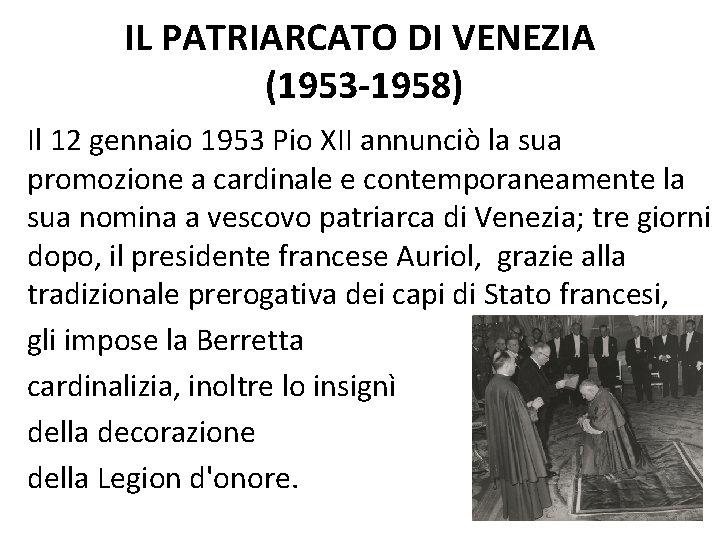 IL PATRIARCATO DI VENEZIA (1953 -1958) Il 12 gennaio 1953 Pio XII annunciò la