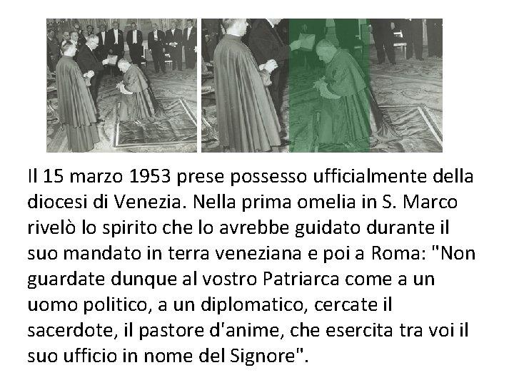 Il 15 marzo 1953 prese possesso ufficialmente della diocesi di Venezia. Nella prima omelia
