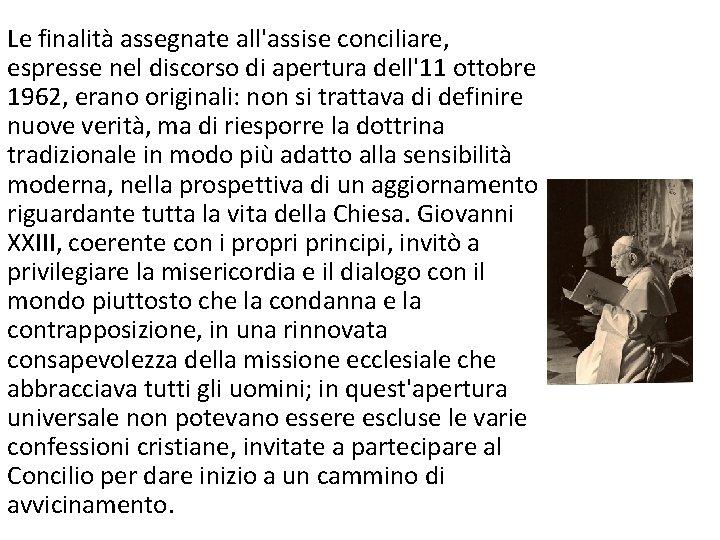Le finalità assegnate all'assise conciliare, espresse nel discorso di apertura dell'11 ottobre 1962, erano