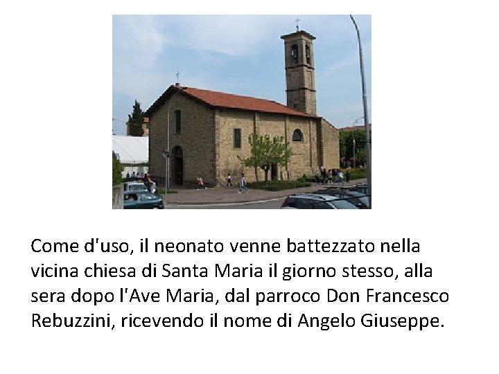 Come d'uso, il neonato venne battezzato nella vicina chiesa di Santa Maria il giorno