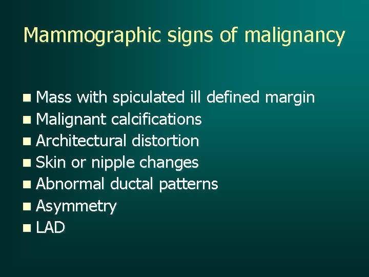 Mammographic signs of malignancy n Mass with spiculated ill defined margin n Malignant calcifications