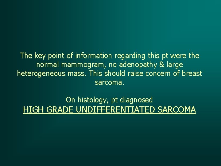 The key point of information regarding this pt were the normal mammogram, no adenopathy