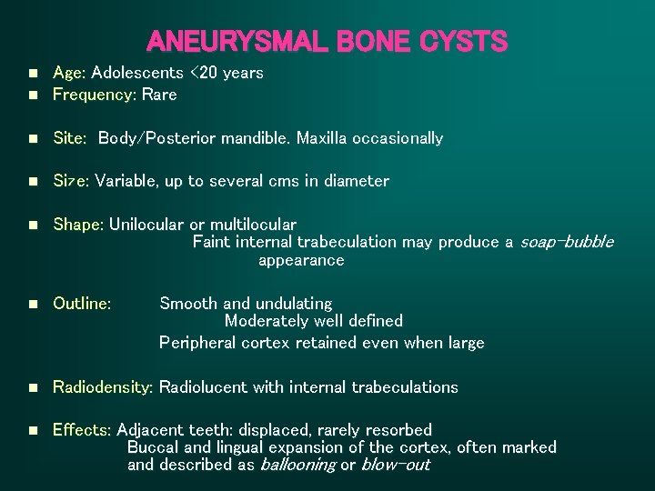 ANEURYSMAL BONE CYSTS n n Age: Adolescents <20 years Frequency: Rare n Site: Body/Posterior