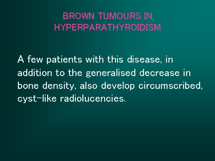 BROWN TUMOURS IN HYPERPARATHYROIDISM A few patients with this disease, in addition to the