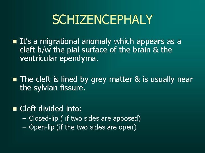 SCHIZENCEPHALY n It's a migrational anomaly which appears as a cleft b/w the pial