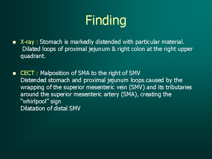 Finding n X-ray : Stomach is markedly distended with particular material. Dilated loops of