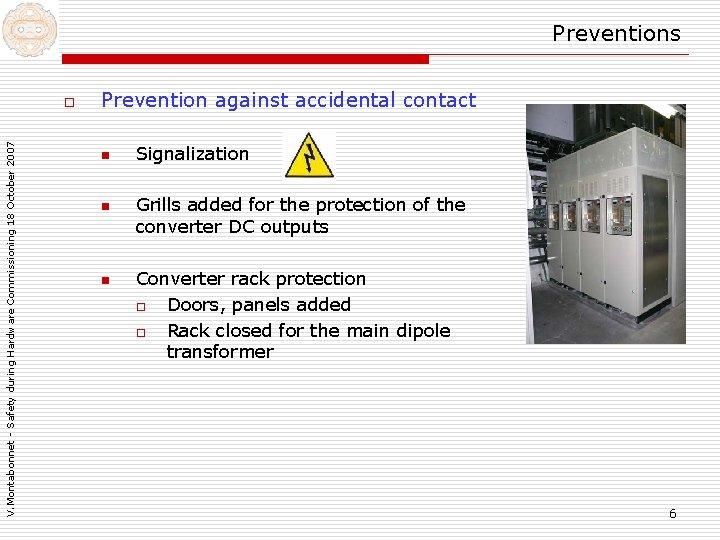 Preventions V. Montabonnet - Safety during Hardware Commissioning 18 October 2007 o Prevention against