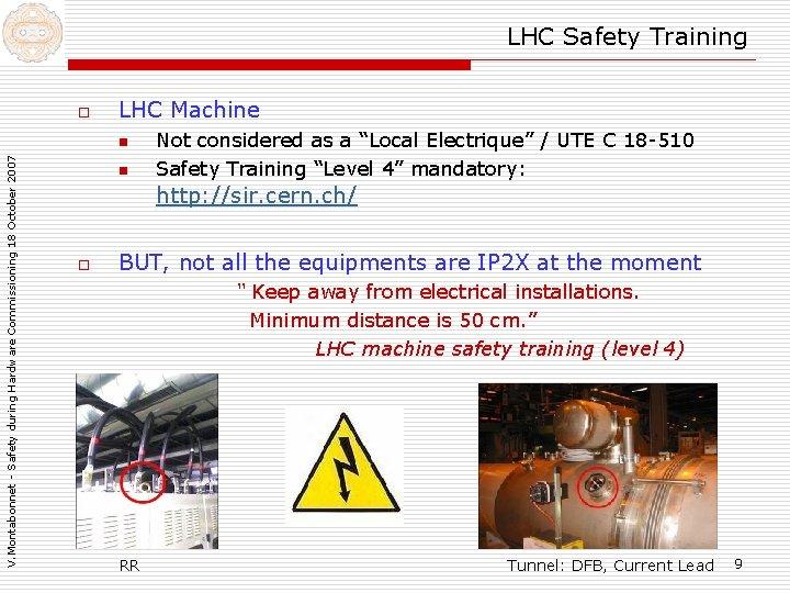 LHC Safety Training o LHC Machine V. Montabonnet - Safety during Hardware Commissioning 18