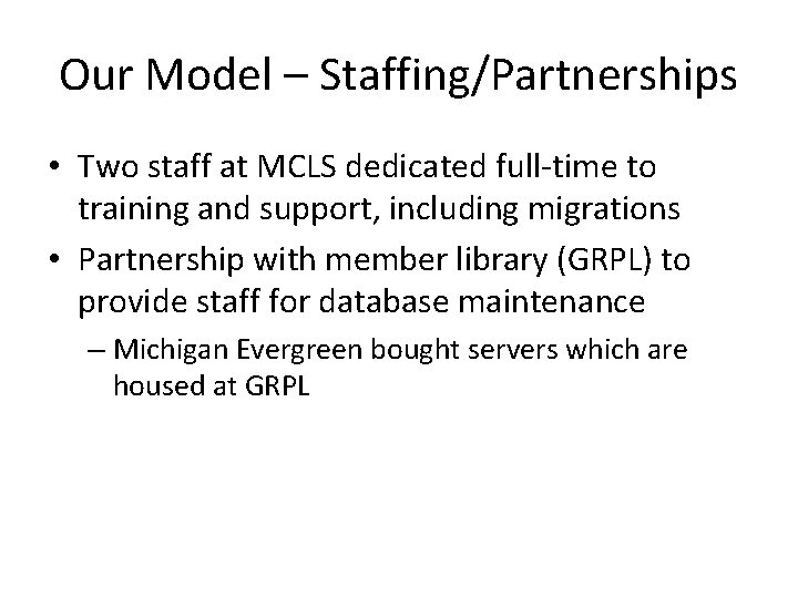 Our Model – Staffing/Partnerships • Two staff at MCLS dedicated full-time to training and