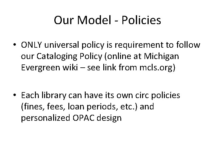 Our Model - Policies • ONLY universal policy is requirement to follow our Cataloging