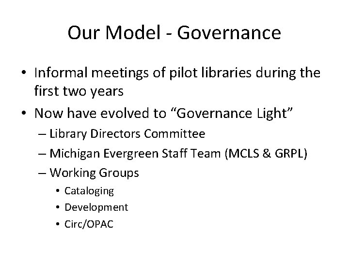 Our Model - Governance • Informal meetings of pilot libraries during the first two