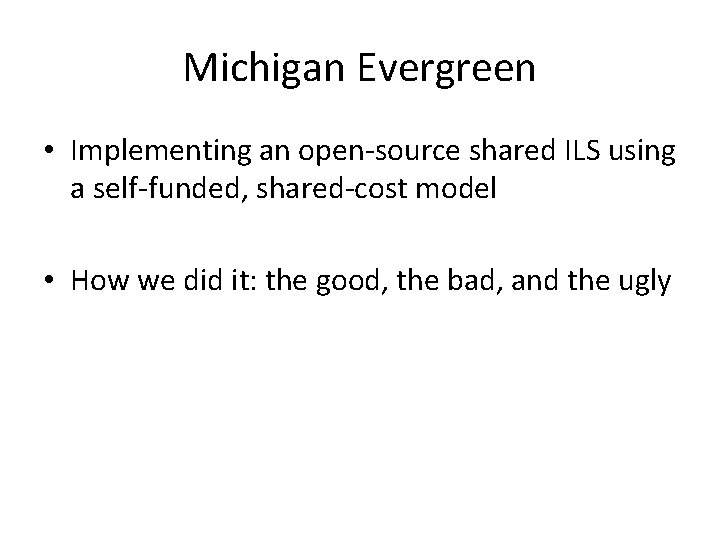 Michigan Evergreen • Implementing an open-source shared ILS using a self-funded, shared-cost model •