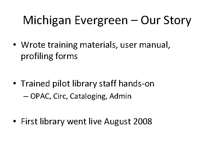 Michigan Evergreen – Our Story • Wrote training materials, user manual, profiling forms •