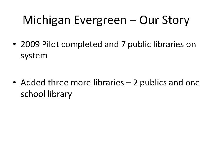 Michigan Evergreen – Our Story • 2009 Pilot completed and 7 public libraries on