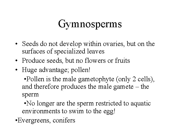 Gymnosperms • Seeds do not develop within ovaries, but on the surfaces of specialized