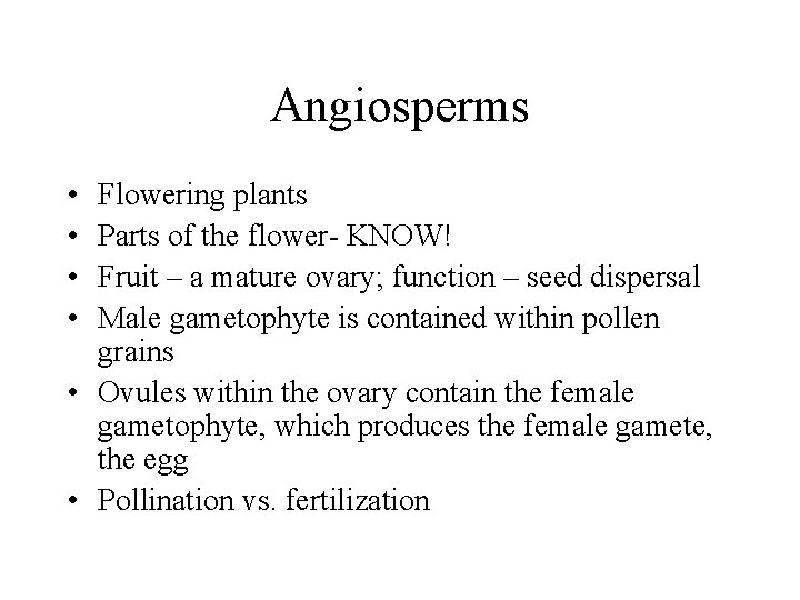 Angiosperms • • Flowering plants Parts of the flower- KNOW! Fruit – a mature
