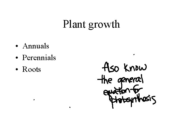 Plant growth • Annuals • Perennials • Roots
