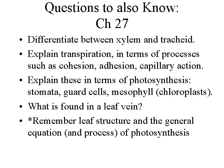 Questions to also Know: Ch 27 • Differentiate between xylem and tracheid. • Explain