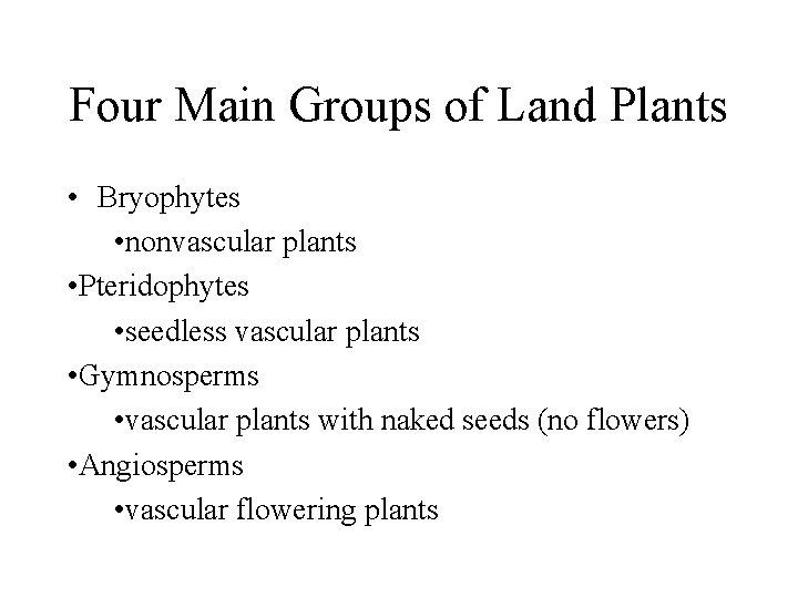 Four Main Groups of Land Plants • Bryophytes • nonvascular plants • Pteridophytes •