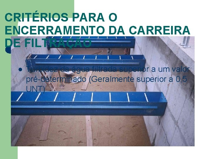 CRITÉRIOS PARA O ENCERRAMENTO DA CARREIRA DE FILTRAÇÃO l Turbidez da água filtrada superior