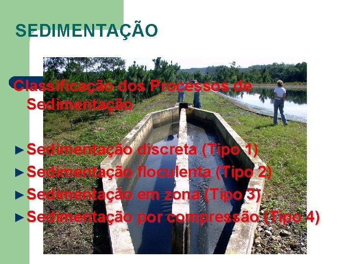 SEDIMENTAÇÃO Classificação dos Processos de Sedimentação ► Sedimentação discreta (Tipo 1) ► Sedimentação floculenta