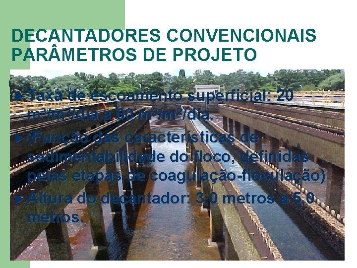 DECANTADORES CONVENCIONAIS PAR METROS DE PROJETO ► Taxa de escoamento superficial: 20 m 3/m