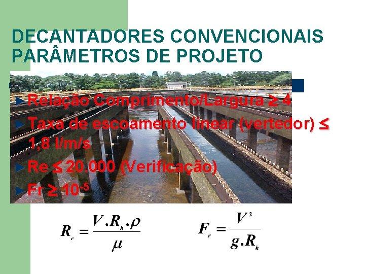 DECANTADORES CONVENCIONAIS PAR METROS DE PROJETO 4 ► Taxa de escoamento linear (vertedor) 1,