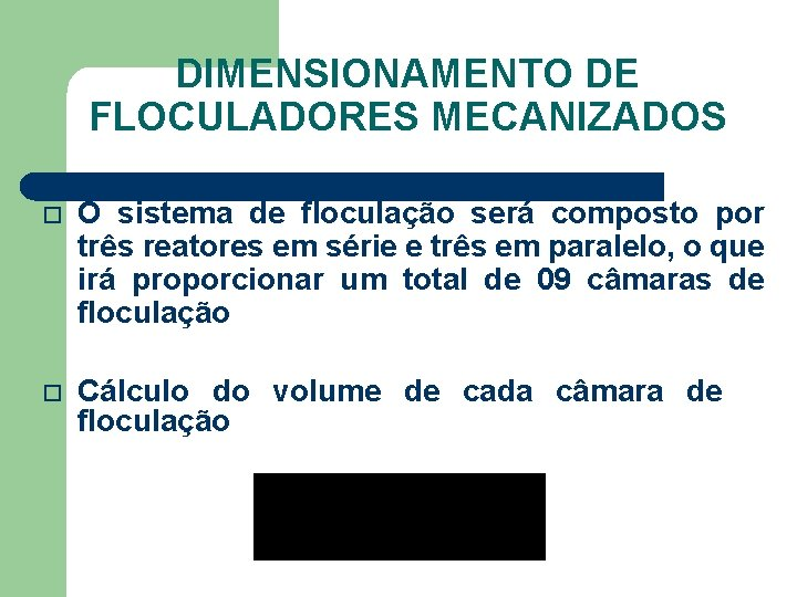 DIMENSIONAMENTO DE FLOCULADORES MECANIZADOS O sistema de floculação será composto por três reatores em