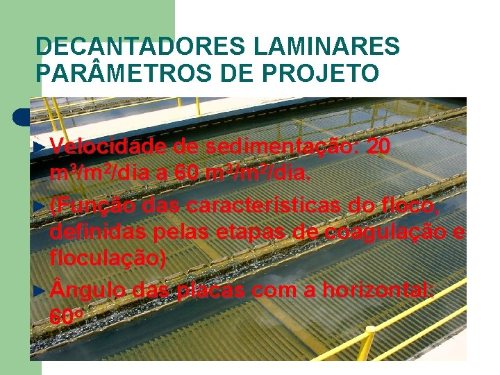DECANTADORES LAMINARES PAR METROS DE PROJETO ► Velocidade de sedimentação: 20 m 3/m 2/dia