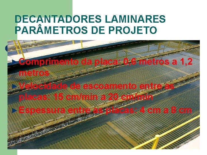 DECANTADORES LAMINARES PAR METROS DE PROJETO ► Comprimento da placa: 0, 6 metros a