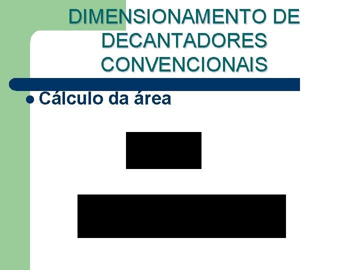 DIMENSIONAMENTO DE DECANTADORES CONVENCIONAIS l Cálculo da área