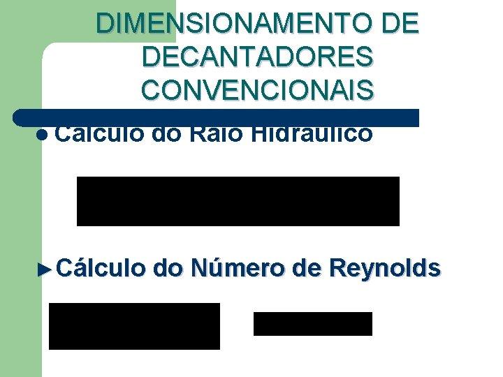 DIMENSIONAMENTO DE DECANTADORES CONVENCIONAIS l Cálculo do Raio Hidráulico ►Cálculo do Número de Reynolds