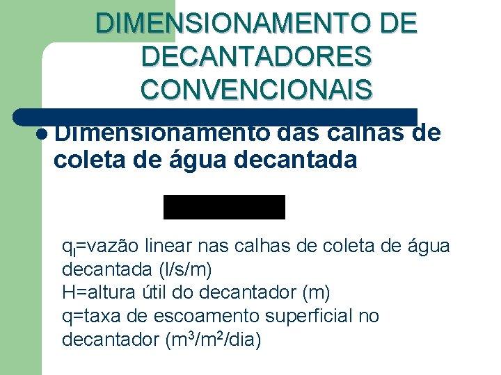 DIMENSIONAMENTO DE DECANTADORES CONVENCIONAIS l Dimensionamento das calhas de coleta de água decantada ql=vazão